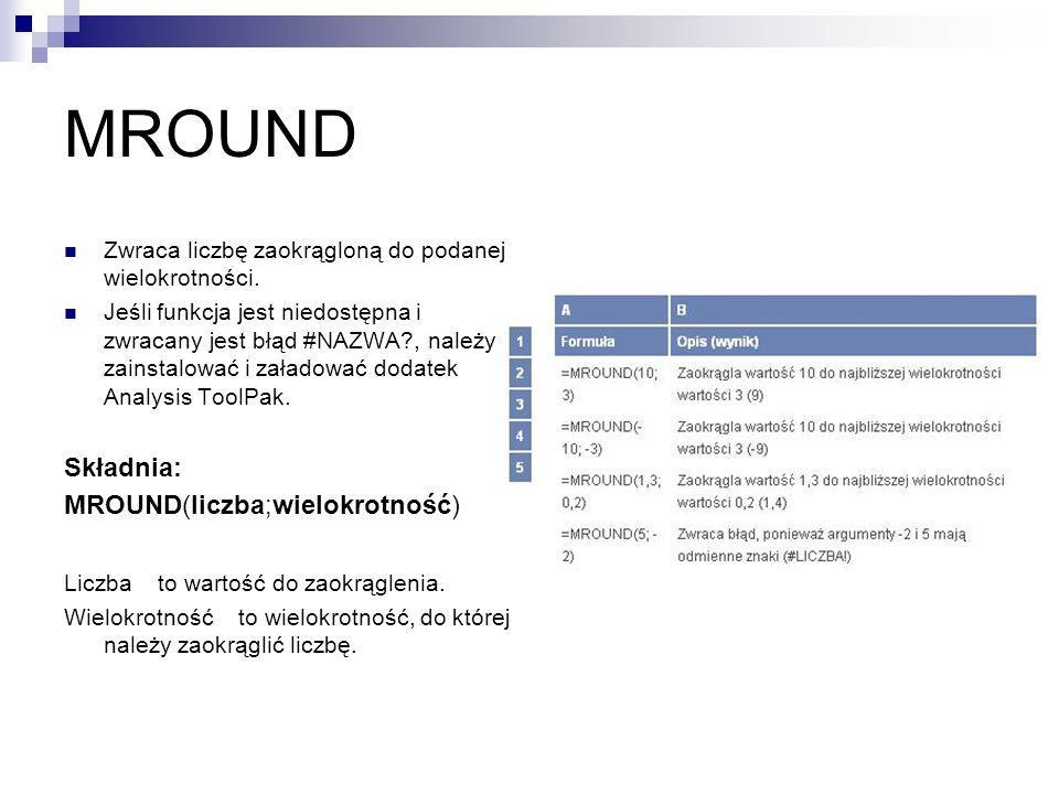 MROUND Składnia: MROUND(liczba;wielokrotność)