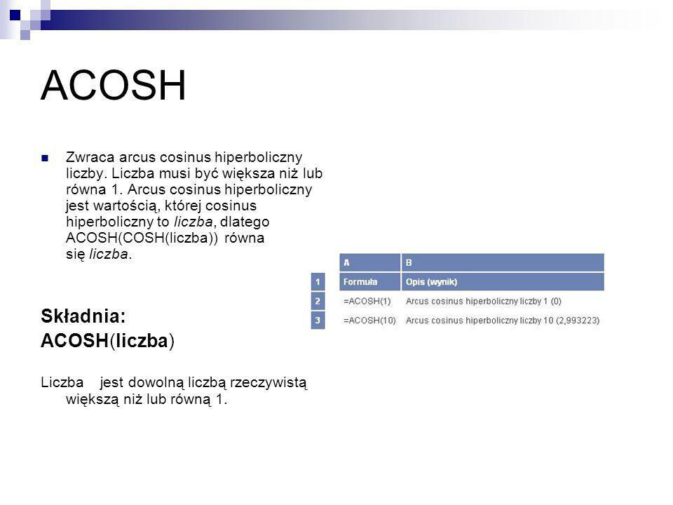 ACOSH Składnia: ACOSH(liczba)