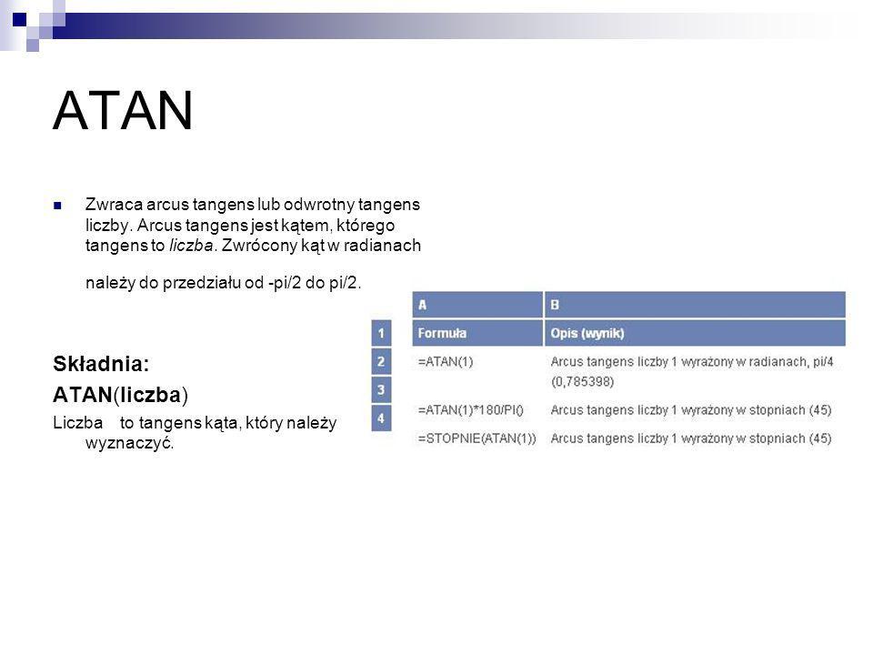 ATAN Składnia: ATAN(liczba)