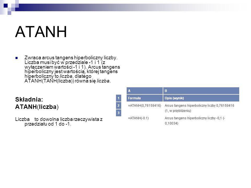 ATANH Składnia: ATANH(liczba)