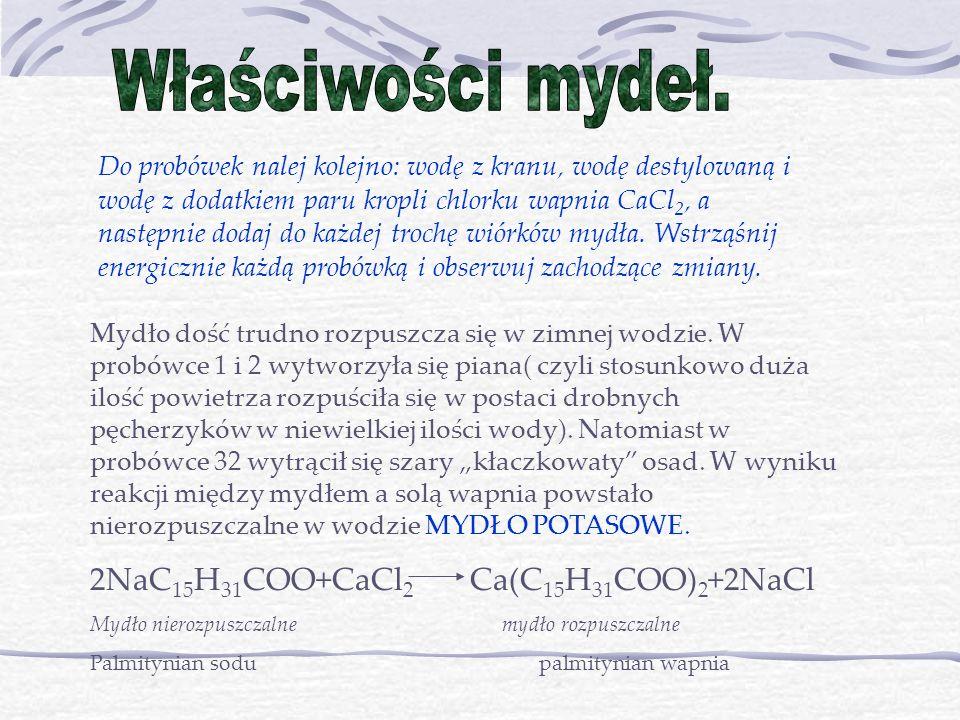 Właściwości mydeł. 2NaC15H31COO+CaCl2 Ca(C15H31COO)2+2NaCl