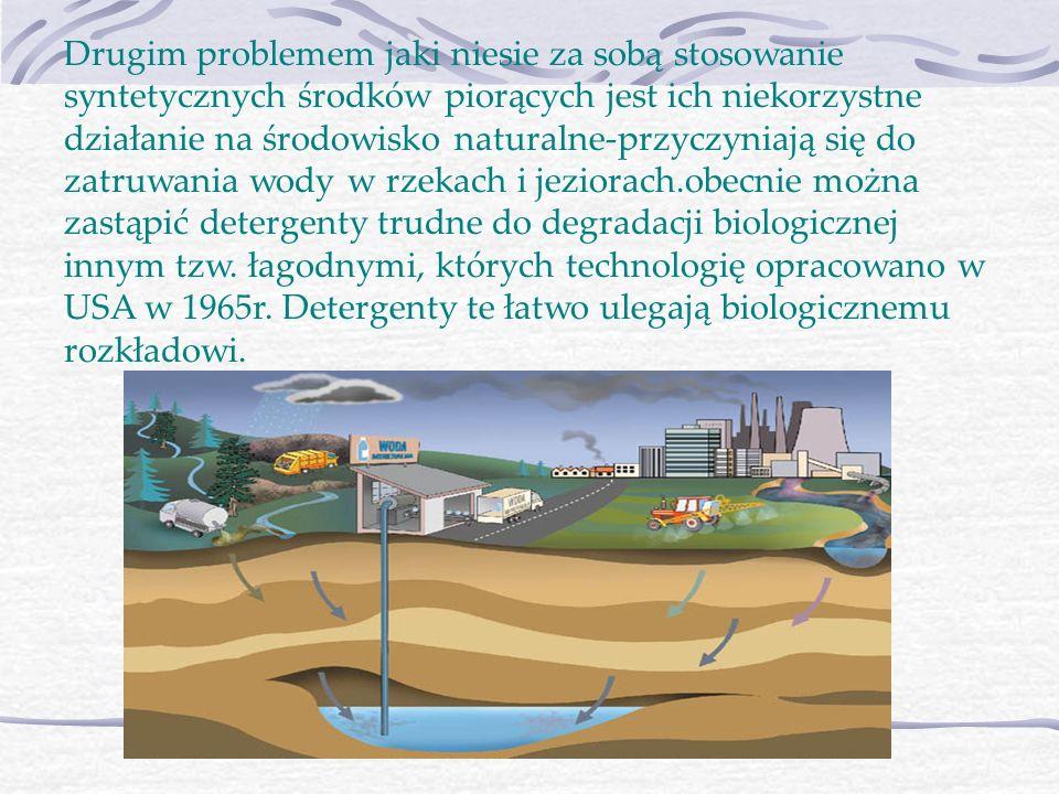 Drugim problemem jaki niesie za sobą stosowanie syntetycznych środków piorących jest ich niekorzystne działanie na środowisko naturalne-przyczyniają się do zatruwania wody w rzekach i jeziorach.obecnie można zastąpić detergenty trudne do degradacji biologicznej innym tzw.