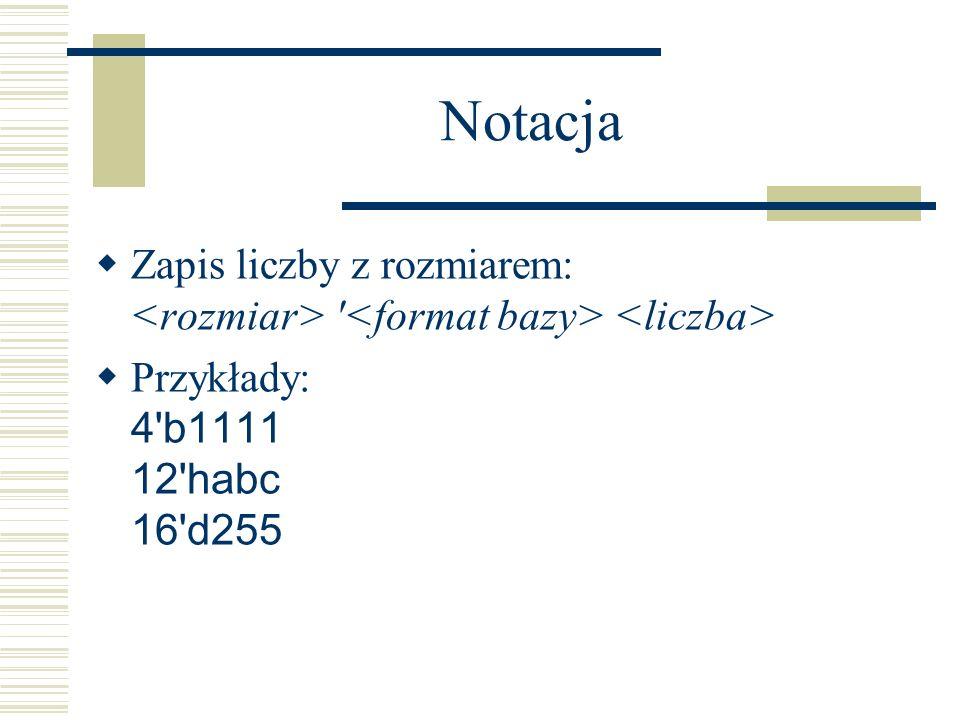 NotacjaZapis liczby z rozmiarem: <rozmiar> <format bazy> <liczba> Przykłady: 4 b1111 12 habc 16 d255.