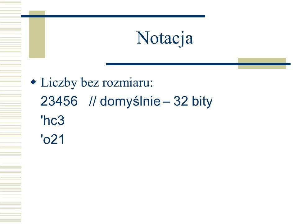 Notacja Liczby bez rozmiaru: 23456 // domyślnie – 32 bity hc3 o21