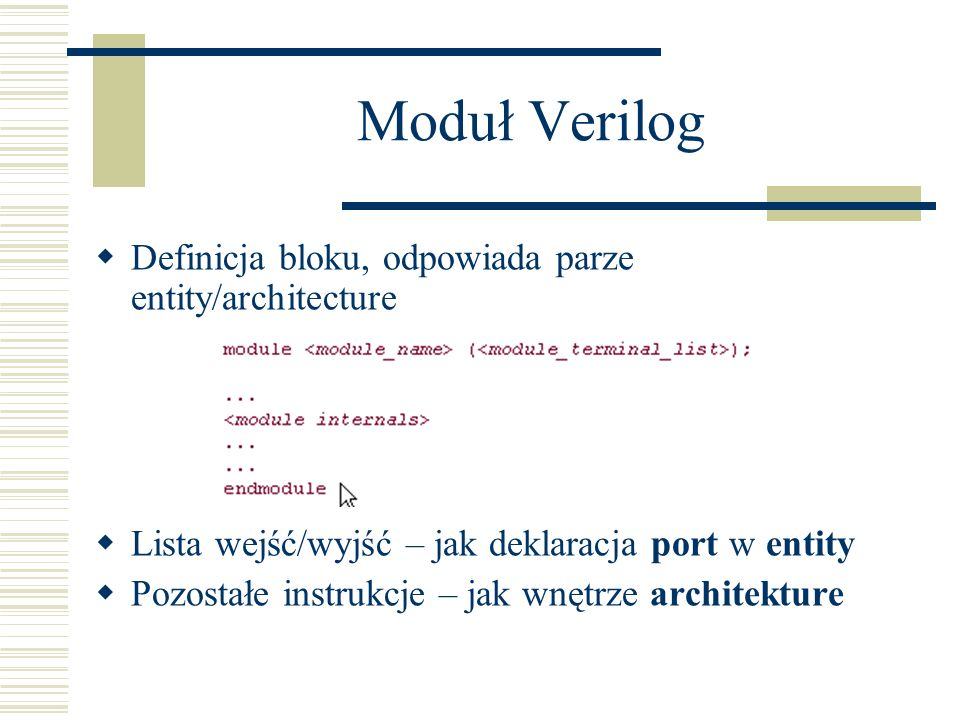 Moduł Verilog Definicja bloku, odpowiada parze entity/architecture