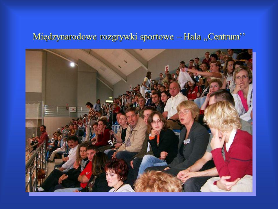 Międzynarodowe rozgrywki sportowe – Hala ,,Centrum''