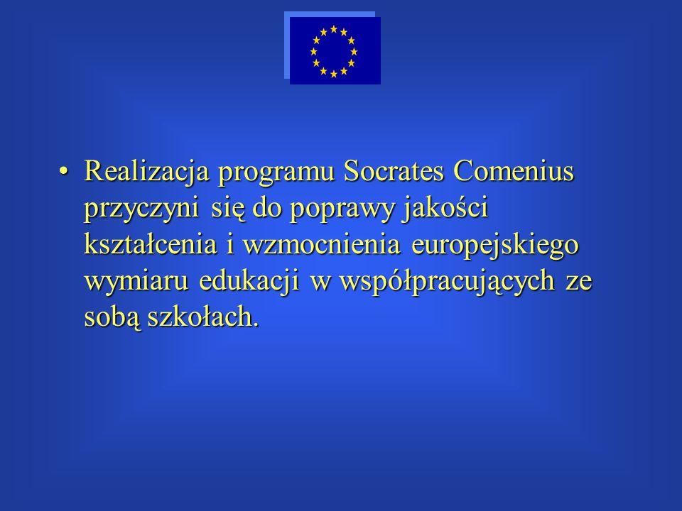 Realizacja programu Socrates Comenius przyczyni się do poprawy jakości kształcenia i wzmocnienia europejskiego wymiaru edukacji w współpracujących ze sobą szkołach.
