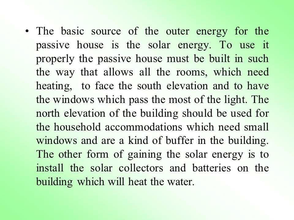 The basic source of the outer energy for the passive house is the solar energy.