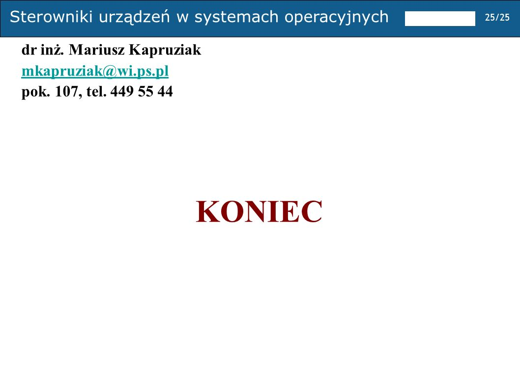 KONIEC dr inż. Mariusz Kapruziak mkapruziak@wi.ps.pl