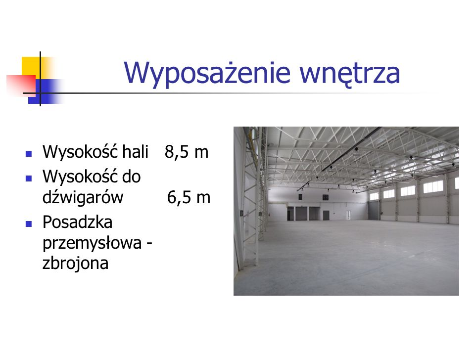 Wyposażenie wnętrza Wysokość hali 8,5 m Wysokość do dźwigarów 6,5 m