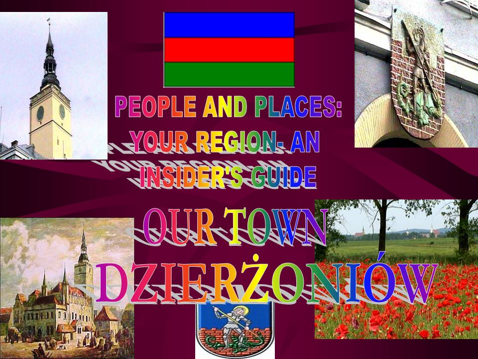 OUR TOWN DZIERŻONIÓW PEOPLE AND PLACES: YOUR REGION- AN