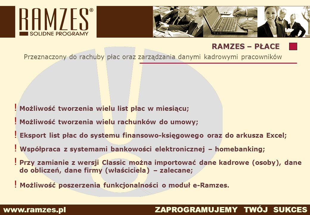 RAMZES – PŁACE Przeznaczony do rachuby płac oraz zarządzania danymi kadrowymi pracowników. Możliwość tworzenia wielu list płac w miesiącu;