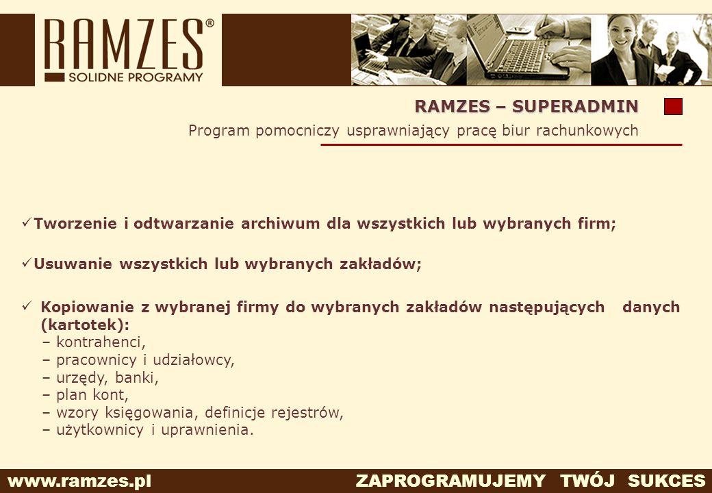 RAMZES – SUPERADMIN Program pomocniczy usprawniający pracę biur rachunkowych. Tworzenie i odtwarzanie archiwum dla wszystkich lub wybranych firm;