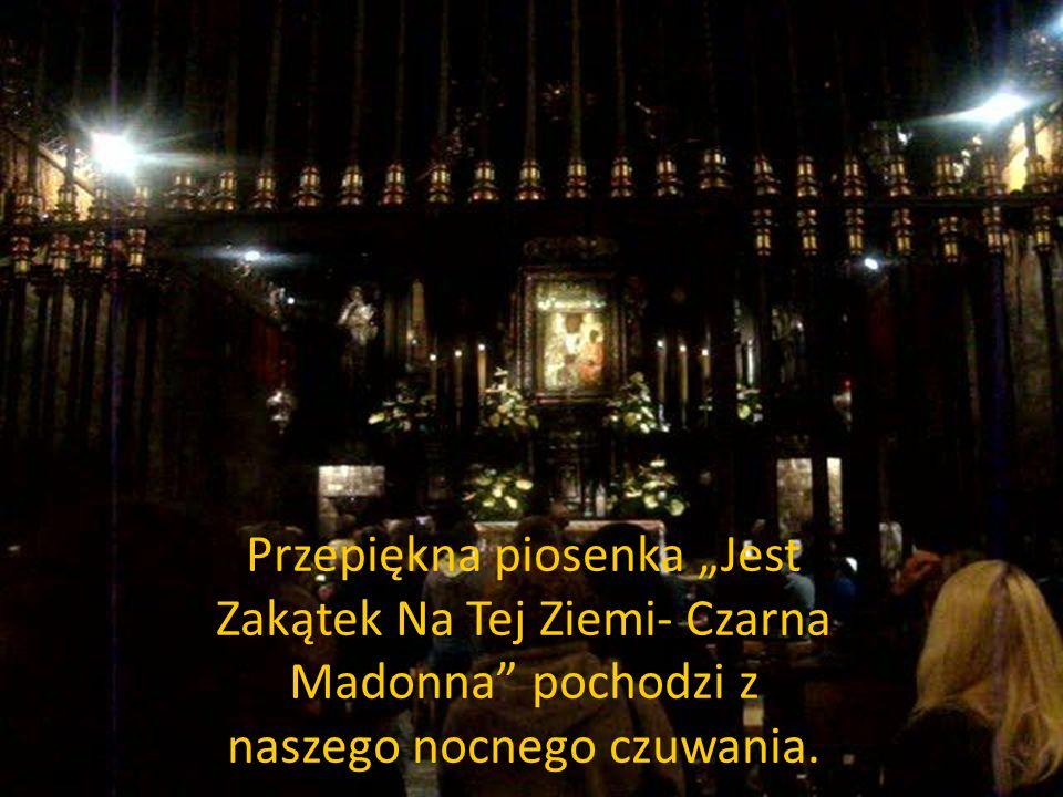 """Przepiękna piosenka """"Jest Zakątek Na Tej Ziemi- Czarna Madonna pochodzi z naszego nocnego czuwania."""