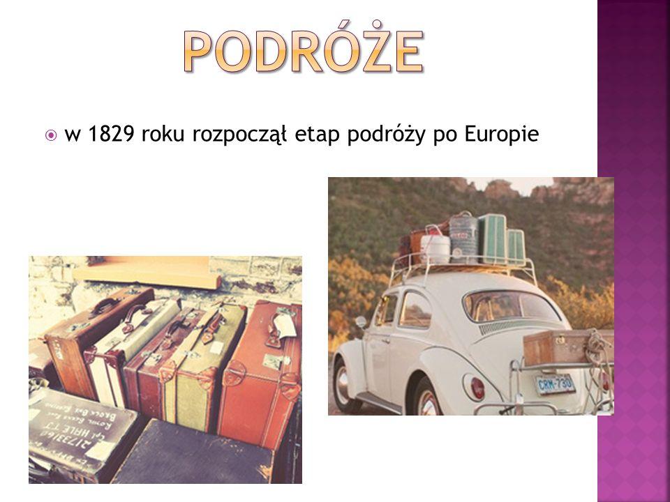 Podróże w 1829 roku rozpoczął etap podróży po Europie