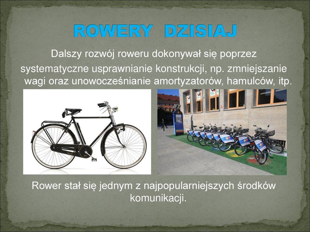 ROWERY DZISIAJ Dalszy rozwój roweru dokonywał się poprzez