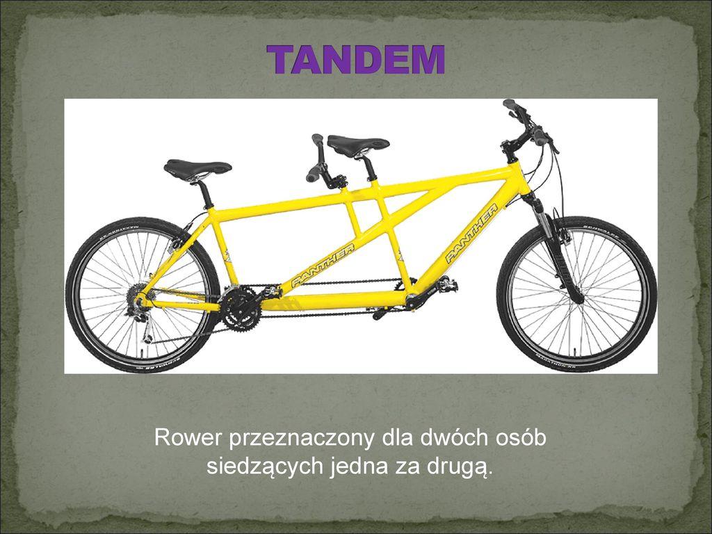 TANDEM Rower przeznaczony dla dwóch osób siedzących jedna za drugą.