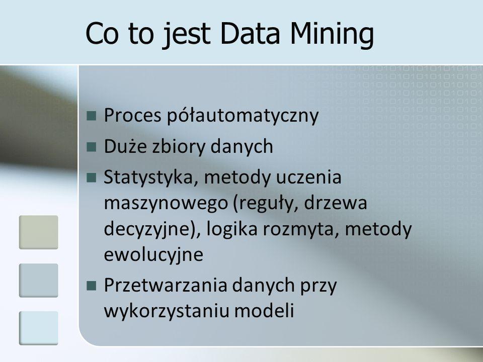 Co to jest Data Mining Proces półautomatyczny Duże zbiory danych