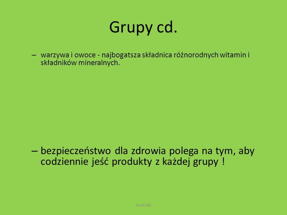 Grupy cd. warzywa i owoce - najbogatsza składnica różnorodnych witamin i składników mineralnych.