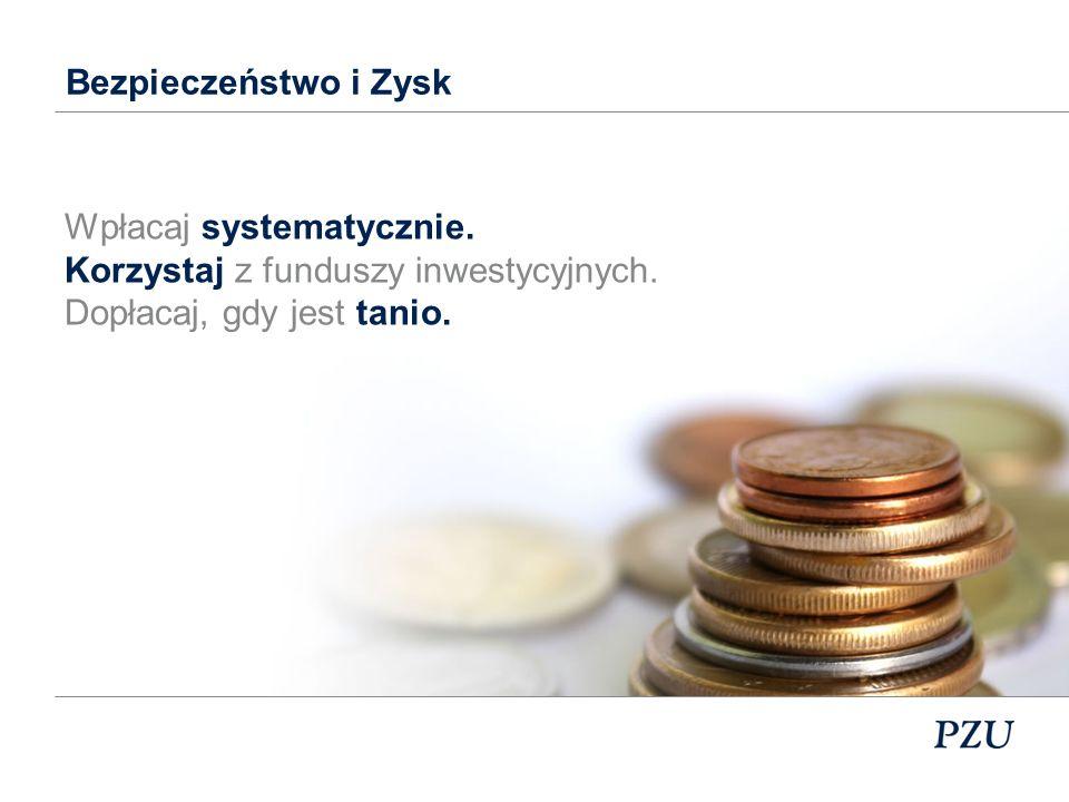 Bezpieczeństwo i Zysk Wpłacaj systematycznie. Korzystaj z funduszy inwestycyjnych.