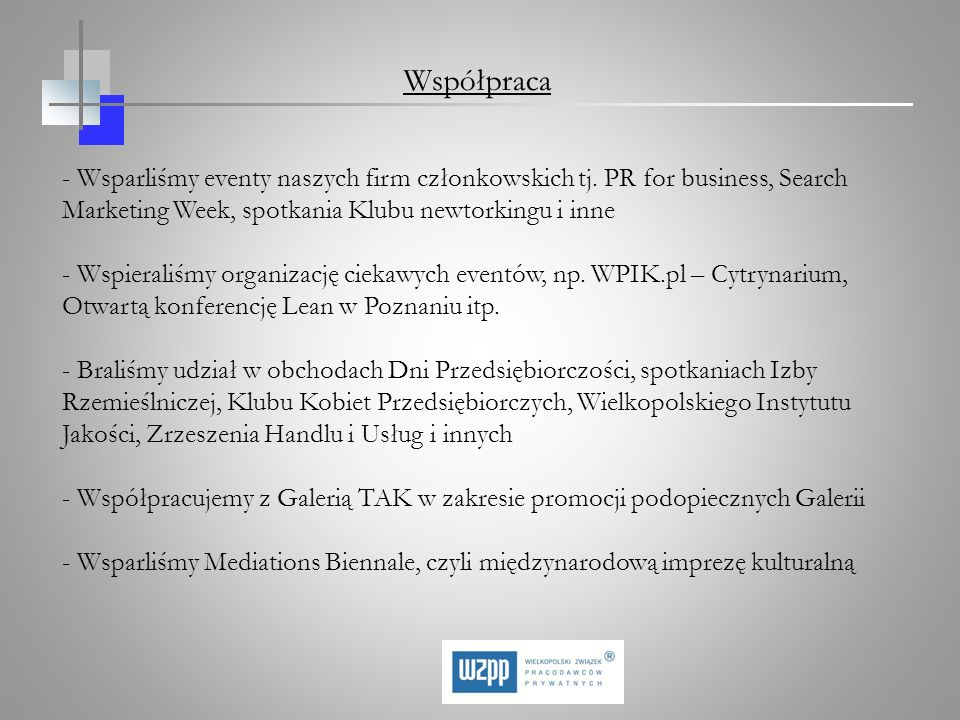 Współpraca - Wsparliśmy eventy naszych firm członkowskich tj. PR for business, Search Marketing Week, spotkania Klubu newtorkingu i inne.
