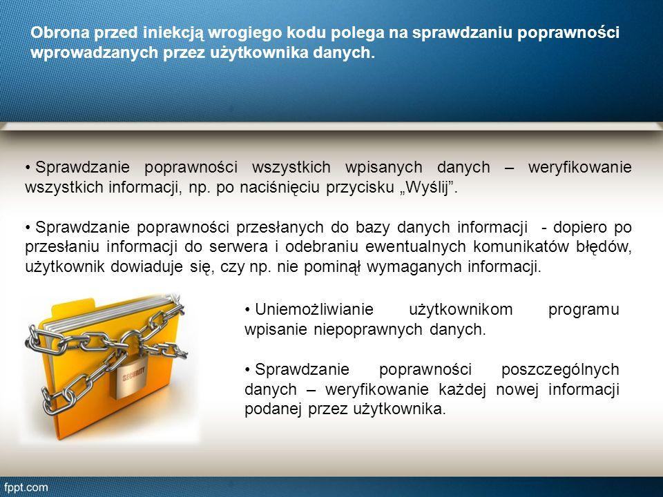 Obrona przed iniekcją wrogiego kodu polega na sprawdzaniu poprawności wprowadzanych przez użytkownika danych.