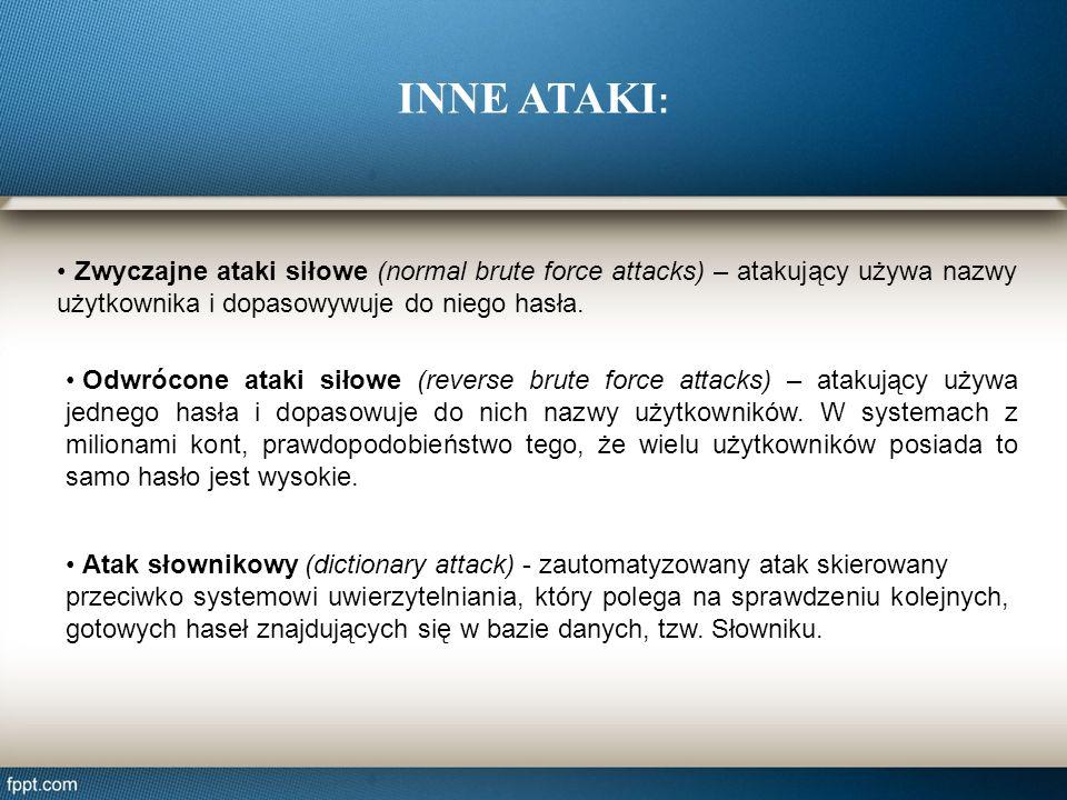 INNE ATAKI: • Zwyczajne ataki siłowe (normal brute force attacks) – atakujący używa nazwy użytkownika i dopasowywuje do niego hasła.