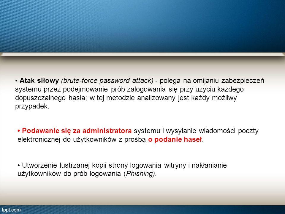• Atak siłowy (brute-force password attack) - polega na omijaniu zabezpieczeń