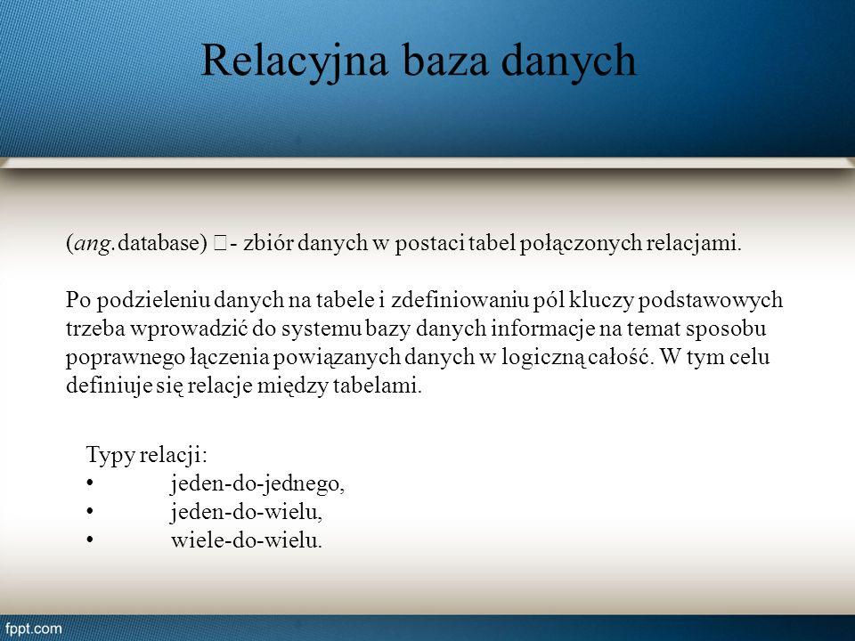 Relacyjna baza danych (ang.database) –- zbiór danych w postaci tabel połączonych relacjami.