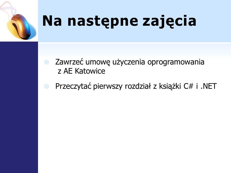 Na następne zajęcia Zawrzeć umowę użyczenia oprogramowania z AE Katowice.