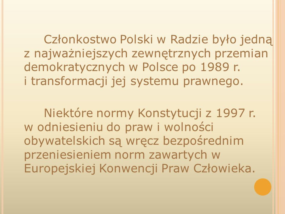 Członkostwo Polski w Radzie było jedną z najważniejszych zewnętrznych przemian demokratycznych w Polsce po 1989 r.