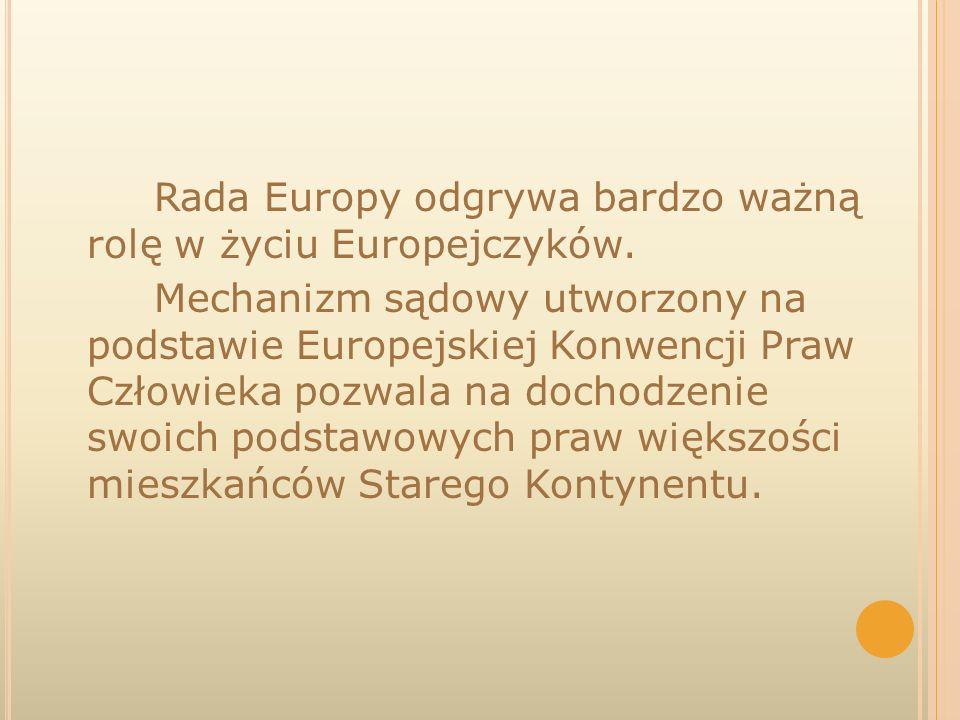 Rada Europy odgrywa bardzo ważną rolę w życiu Europejczyków
