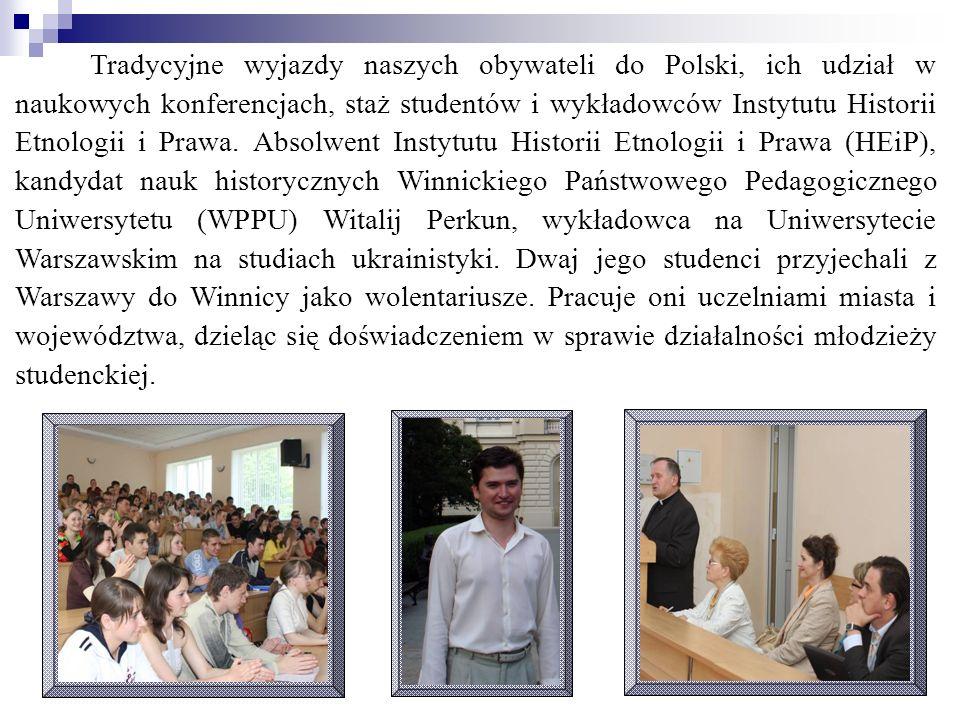 Tradycyjne wyjazdy naszych obywateli do Polski, ich udział w naukowych konferencjach, staż studentów i wykładowców Instytutu Historii Etnologii i Prawa.