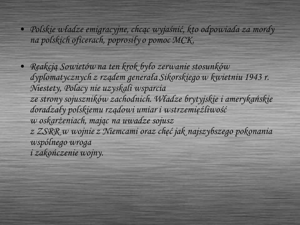 Polskie władze emigracyjne, chcąc wyjaśnić, kto odpowiada za mordy na polskich oficerach, poprosiły o pomoc MCK.