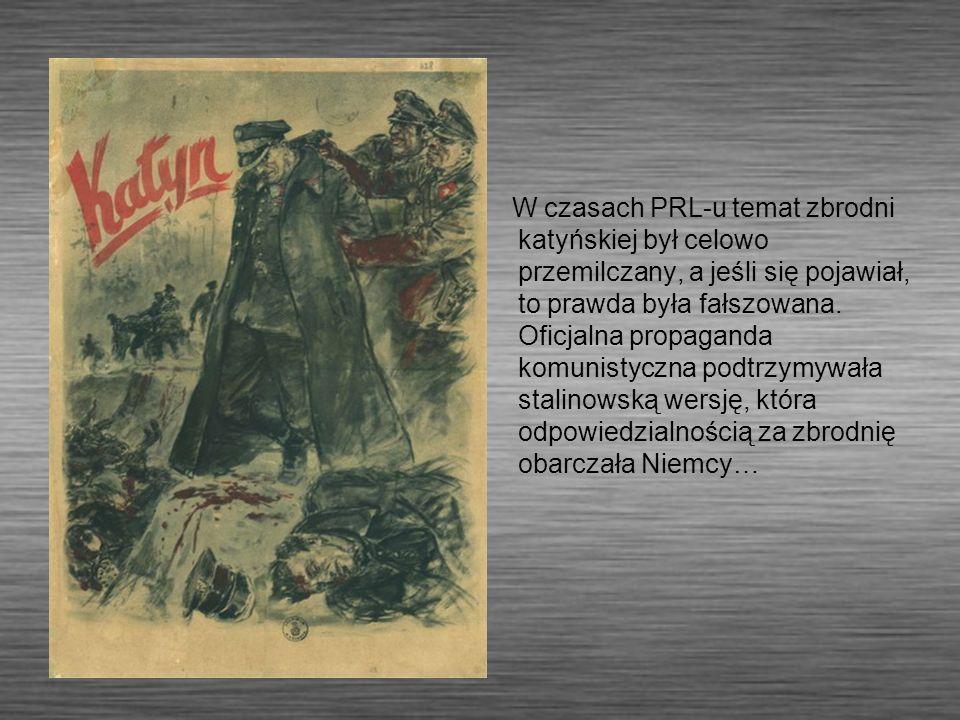 W czasach PRL-u temat zbrodni katyńskiej był celowo przemilczany, a jeśli się pojawiał, to prawda była fałszowana.
