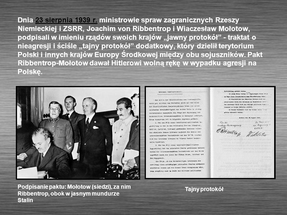 """Dnia 23 sierpnia 1939 r. ministrowie spraw zagranicznych Rzeszy Niemieckiej i ZSRR, Joachim von Ribbentrop i Wiaczesław Mołotow, podpisali w imieniu rządów swoich krajów """"jawny protokół - traktat o nieagresji i ściśle """"tajny protokół dodatkowy, który dzielił terytorium Polski i innych krajów Europy Środkowej między obu sojuszników. Pakt Ribbentrop-Mołotow dawał Hitlerowi wolną rękę w wypadku agresji na Polskę."""