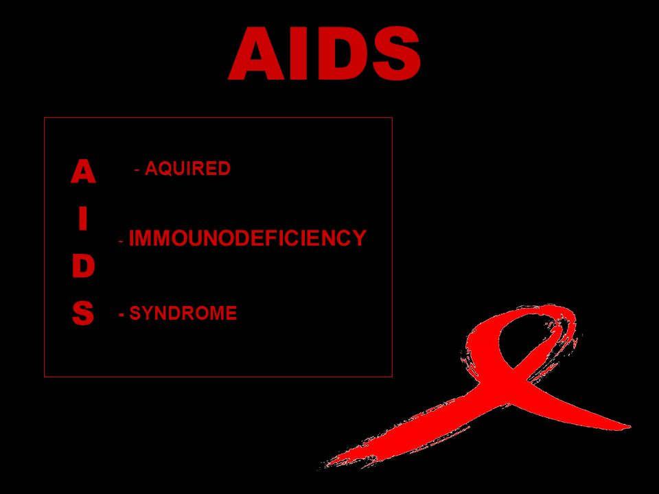 AIDS A I D S - AQUIRED - IMMOUNODEFICIENCY - SYNDROME