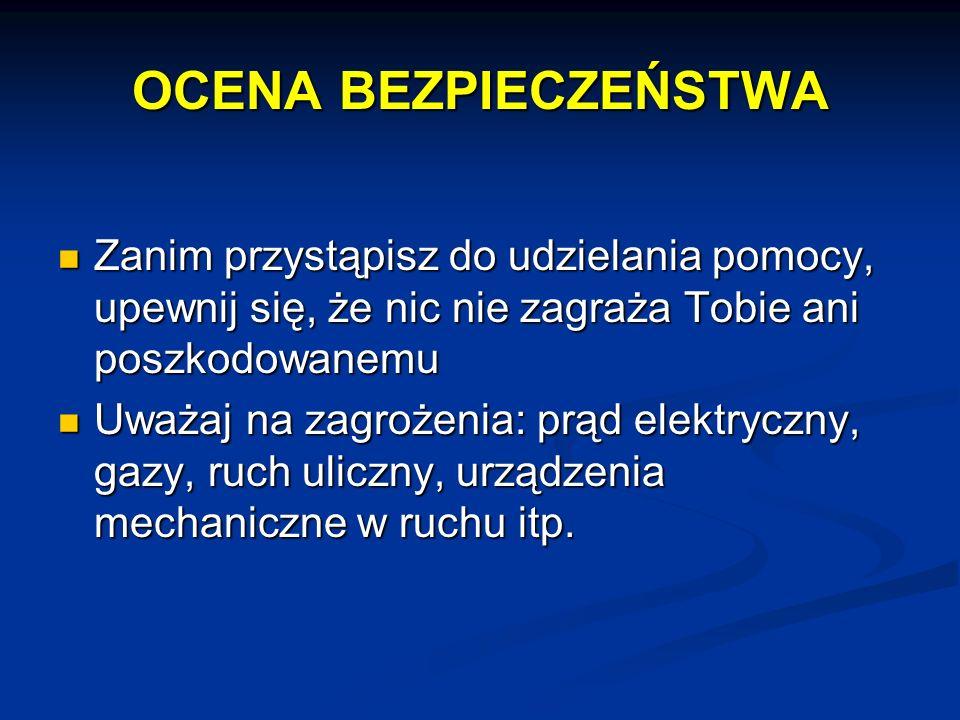 OCENA BEZPIECZEŃSTWA Zanim przystąpisz do udzielania pomocy, upewnij się, że nic nie zagraża Tobie ani poszkodowanemu.
