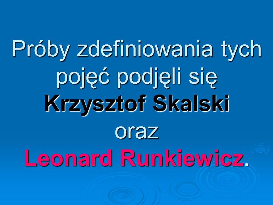 Próby zdefiniowania tych pojęć podjęli się Krzysztof Skalski oraz Leonard Runkiewicz.