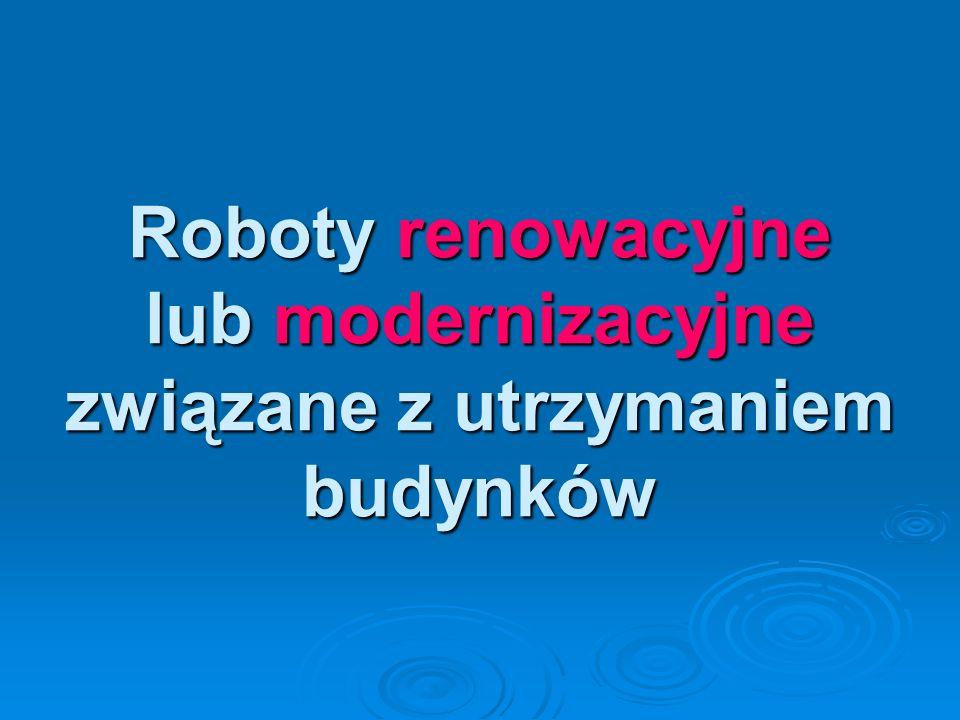 Roboty renowacyjne lub modernizacyjne związane z utrzymaniem budynków