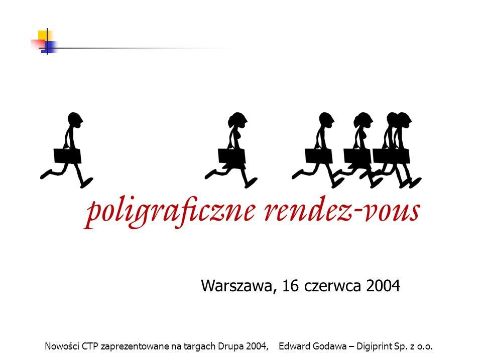 Warszawa, 16 czerwca 2004 Nowości CTP zaprezentowane na targach Drupa 2004, Edward Godawa – Digiprint Sp.