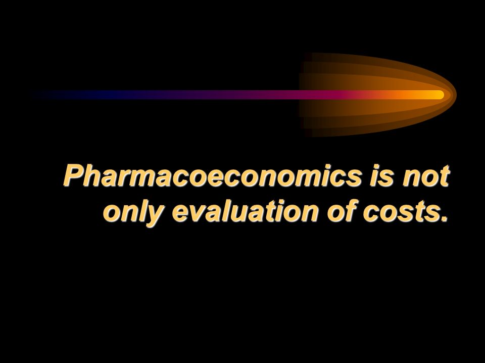 Pharmacoeconomics is not only evaluation of costs.
