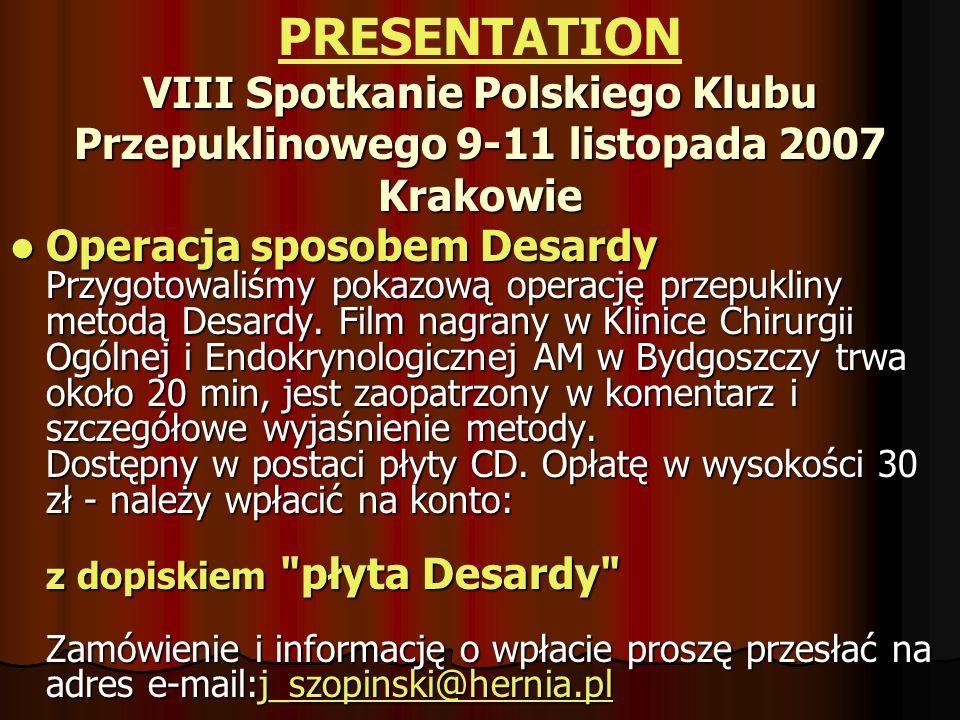PRESENTATION VIII Spotkanie Polskiego Klubu Przepuklinowego 9-11 listopada 2007 Krakowie