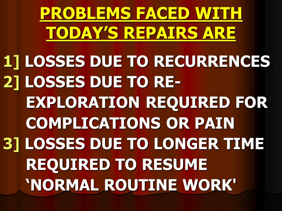 PROBLEMS FACED WITH TODAY'S REPAIRS ARE