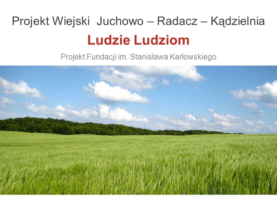 Projekt Wiejski Juchowo – Radacz – Kądzielnia Ludzie Ludziom Projekt Fundacji im.