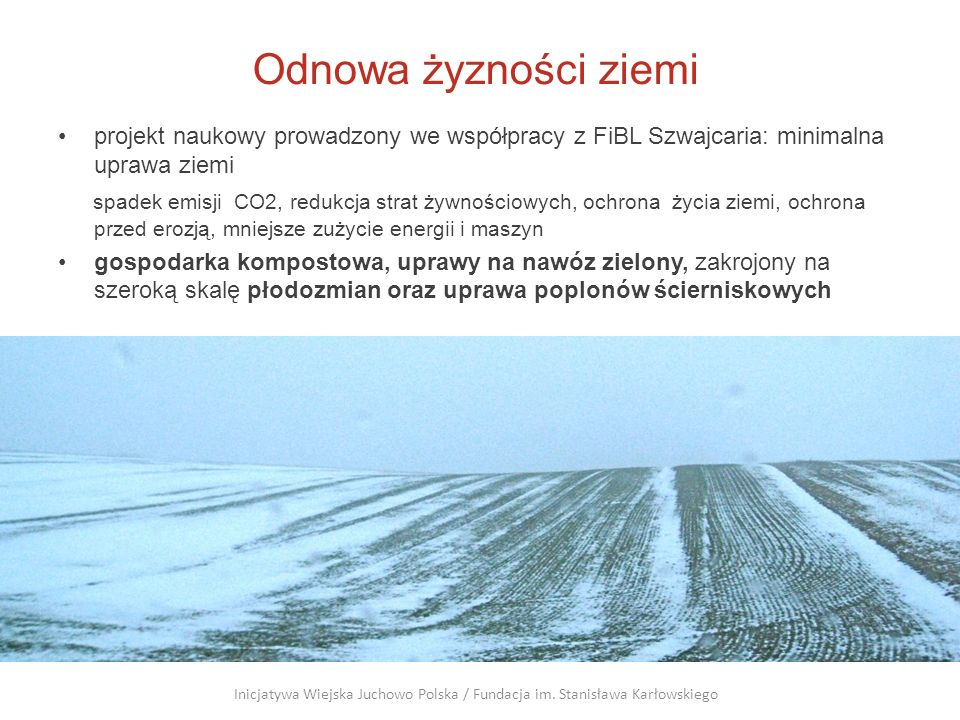 Odnowa żyzności ziemiprojekt naukowy prowadzony we współpracy z FiBL Szwajcaria: minimalna uprawa ziemi.