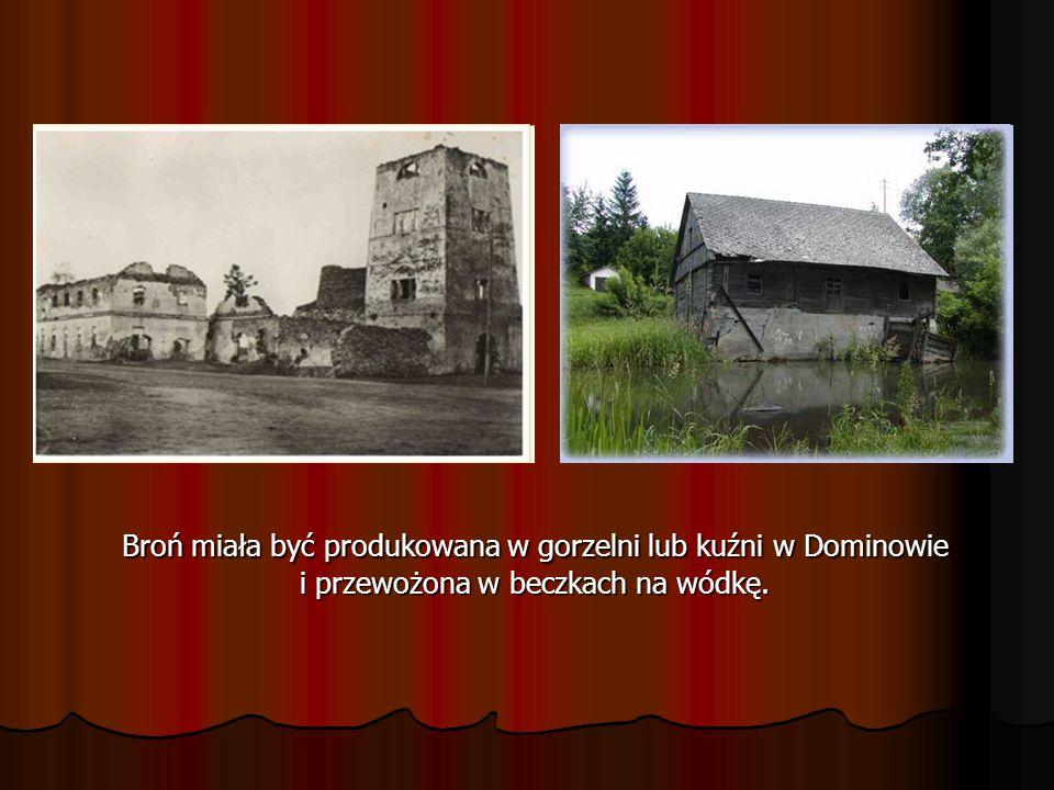 Broń miała być produkowana w gorzelni lub kuźni w Dominowie i przewożona w beczkach na wódkę.