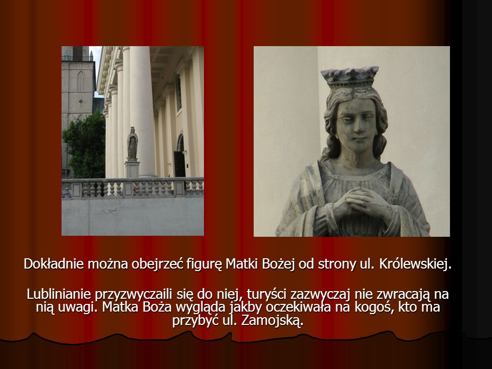 Dokładnie można obejrzeć figurę Matki Bożej od strony ul. Królewskiej.