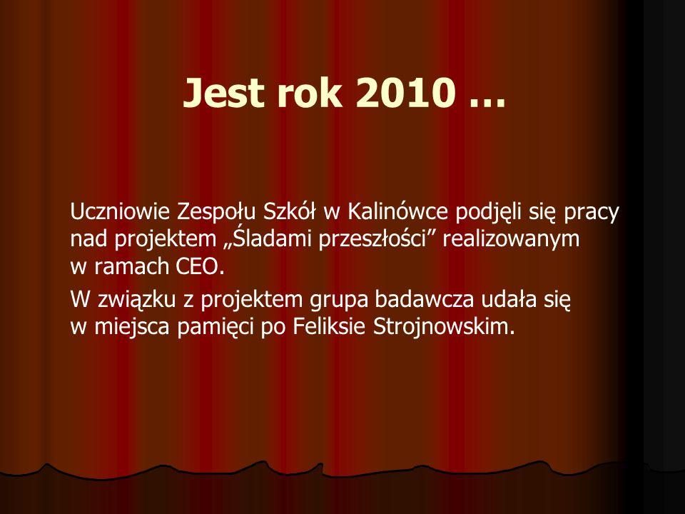 """Jest rok 2010 … Uczniowie Zespołu Szkół w Kalinówce podjęli się pracy nad projektem """"Śladami przeszłości realizowanym w ramach CEO."""