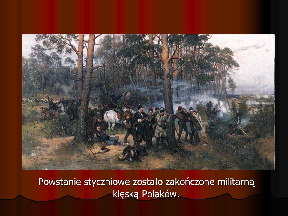 Powstanie styczniowe zostało zakończone militarną klęską Polaków.